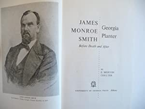 James Monroe Smith: Georgia Planter, Before Death and After: Coulter, E. Merton