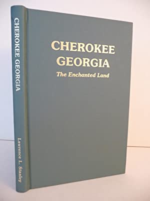 Cherokee Georgia; The Enchanted Land: Stanley, Lawrence L.