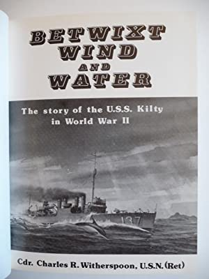 Betwixt Wind and Water: A Review of Life Aboard the Destroyer Kilty in World War II, (Inscribed by ...