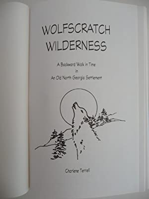 Wolfscratch Wilderness: A Backward Walk in Time in an Old North Georgia Settlement: Terrell, ...