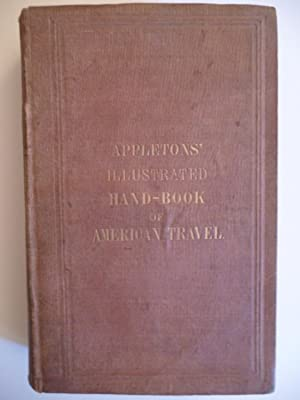 Appletons' Illustrated Hand-Book of American Travel: A Full and Reliable Guide By Railway, ...