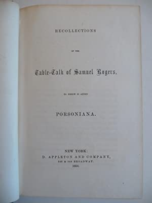 Recollections of the Table-Talk of Samuel Rogers. To Which is added Porsoniana: Rogers, Samuel