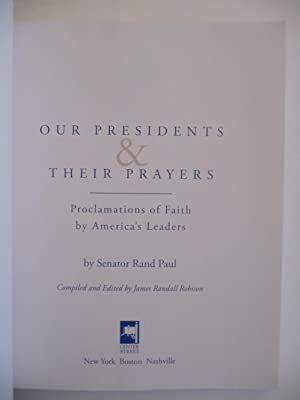 Our Presidents & Their Prayers: Proclamations of Faith by America's Leaders, (SIGNED FIRST...