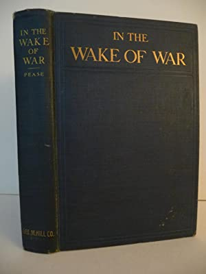 In the Wake of War: A Tale of the South under Carpet-Bagger Administration: Pease, Verne S.