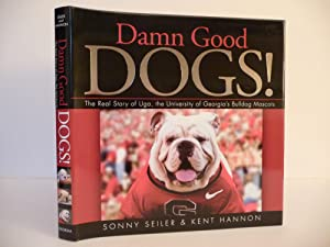 Damn Good Dogs!: The Real Story of Uga, the University of Georgia's Bulldog Mascots: Seiler, ...