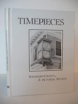 Timepieces: Randolph County, A Pictorial Review: Mahan, April and Strickler, Elena