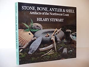 Stone, Bone, Antler & Shell: Artifacts of the Northwest Coast: Stewart, Hilary