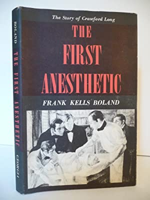 The First Anesthetic: The Story of Crawford Long: Boland, Frank Kells
