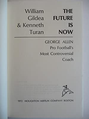 The Future is Now: George Allen, Pro Football's Most Controversial Coach: Gildea, William & ...