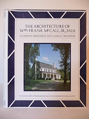 The Architecture of Wm. Frank McCall, Jr., FAIA: A Complete Designer in the Classical Tradition, ...