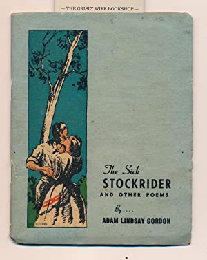 The Sick Stockrider and Other Poems. Illustrated: Gordon, Adam Lindsay