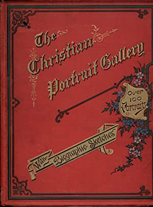 The Christian Portrait Gallery: Containing Over One Hundred Life-Like Illustrations With Biographic...