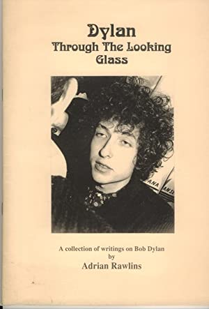 Dylan Through the Looking Glass : A Collection of Writings on Bob Dylan. Photographs by John ...