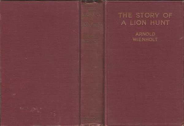 Story Of A Lion Hunt : With Some Of The Hunter's Military Adventures During The War Wienholt, Arnold