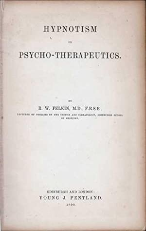 Hypnotism Or Psycho-Therapeutics: Felkin, R W