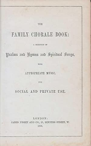 Family Chorale Book : A Selection Of Psalms And Hymns And Spiritual Songs With Appropriate Music ...