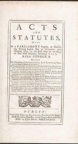 Acts And Statutes; Made In a Parliament begun, at Dublin, the Twenty Eight Day of November, Anno ...