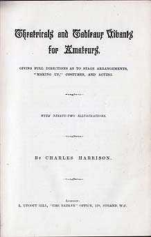 Theatricals & Tableaux Vivants For Amateurs : Giving Full Directions As To Stage Arrangements, ...