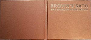 Brown's Bath : The Work Of Peter Brown: Brown & Benington, Peter & Jonathan