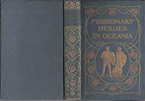 Missionary Heroes In Oceania : True Stories Of The Intrepid Bravery And Stirring Adventures Of ...
