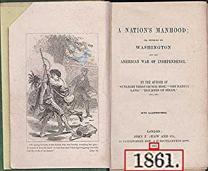 Nation's Manhood; Or, Stories Of Washington And The American War Of Independence: Burrows, Mrs...
