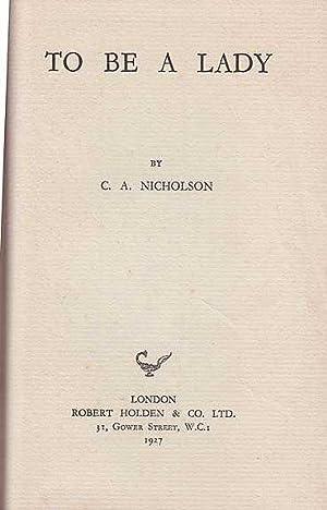To Be A Lady: Nicholson, C A [Celia Anna]