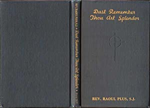 Dust Remember Thou Art Splendor: Plus [Translated from the French by Sister Mary Bertille, Mary St....