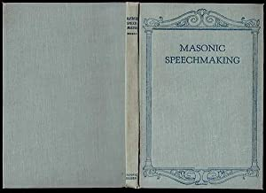 Masonic Speech Making: A Series Of Complete Speeches Compiled To Aid Brethren In Making Appropriate...