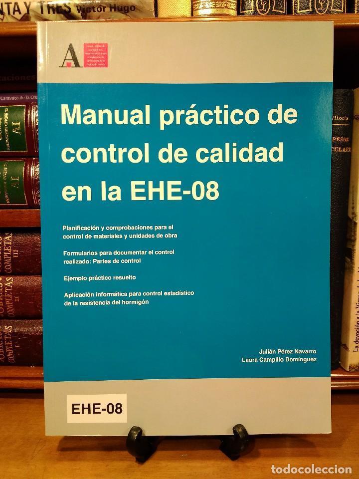 MANUAL PRÁCTICO DE CONTROL DE CALIDAD EN LA EHE-08. Incluye CD. Planificación y comprobaciones para el control de materiales y unidades de obra. Formularios para documentar el control realizado: partes de control. Ejemplo práctico resuelto. Aplicación inf