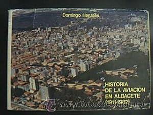 Historia de la aviación en Albacete (1911-1982). Henares Martínez (Domingo). Editado ...
