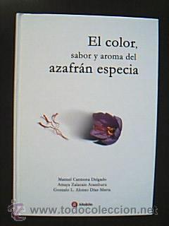 El color, sabor y aroma del azafrán especia. Por varios autores. Albarán Ediciones 1&...