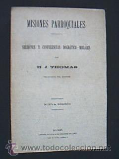 MISIONES PARROQUIALES. SERMONES Y CONFERENCIAS DOGMÁTICO-MORALES ó explicación...