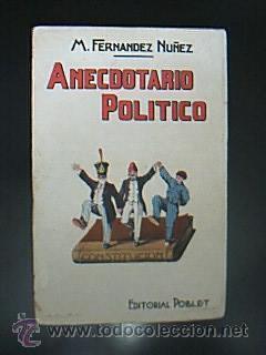 Anecdotario Político. M- Fernández Núñez. Editorial Poblet 1931: M- ...