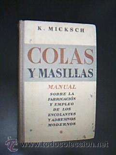 COLAS Y MASILLAS. Manual sobre la fabricación: MICKSCH. K