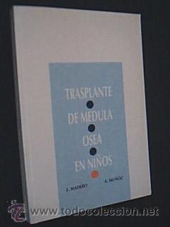 TRASPLANTE DE MEDULA OSEA EN NIÑOS. L. MADERO / A. MUÑOZ. Glaxo 1993. ISBN 84-...