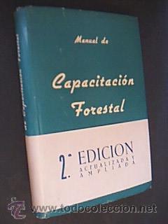 MANUAL DE CAPACITACIÓN FORESTAL. Por el cuadro de Profesores de la Escuela de Capataces ...