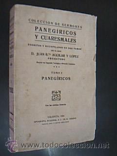 COLECCIÓN DE SERMONES PANEGÍRICOS Y CUARESMALES. Tomo I. Panegíricos. AGUILAR ...
