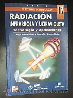 RADIACIÓN INFRARROJA Y ULTRAVIOLETA. Tecnología y aplicaciones.: VALEA PÉREZ, Ángel.