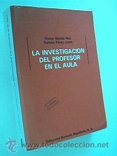 LA INVESTIGACIÓN DEL PROFESOR EN EL AULA. GARCÍA HOZ, Victor y PÉREZ JUSTE, ...