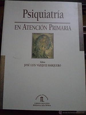 Psiquiatría en atención primaria. Vázquez-Barquero. ISBN 8478851674. ...