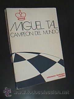CAMPEÓN DEL MUNDO. MIGUEL TAL. Introducción Jordi Puig. Partidas comentadas por VV.AA...