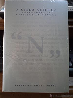 A CIELO ABIERTO. Narradores de Castilla-La Mancha. GÓMEZ-PORRO, Francisco. Editado por Junta...