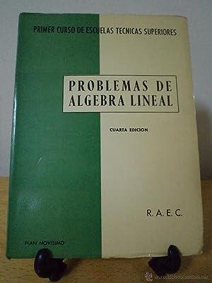 PROBLEMAS DE ÁLGEBRA LINEAL. Adaptado al Primer Curso de Escuelas Técnicas Superiores...