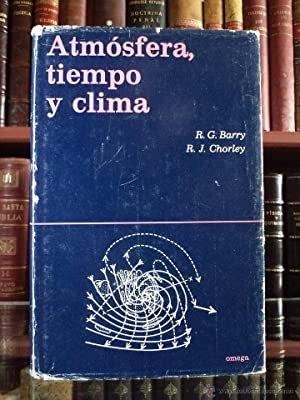 ATMÓSFERA, TIEMPO Y CLIMA. R. G. BARRY / R. J. CHORLEY. Ed. Omega1972. No consta, pero ...