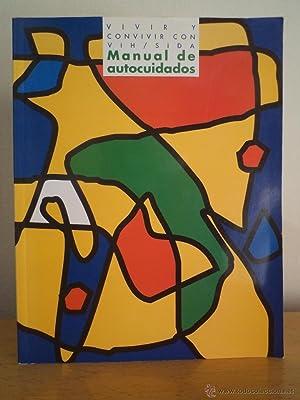 VIVIR Y CONVIVIR CON VIH / SIDA. MANUAL DE AUTOCUIDADOS. Editores Carmen Sanchís /...