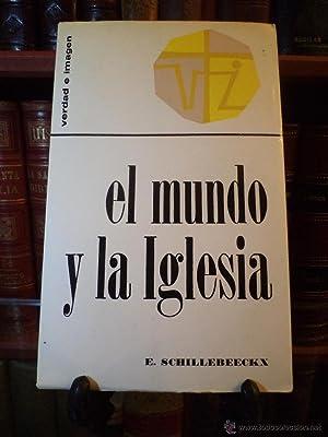 EL MUNDO Y LA IGLESIA. SCHILLEBEECKX, E. Col. Verdad e Imagen 7. Ediciones Sígueme, ...