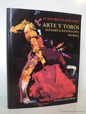 ARTE Y TOROS. Estampa e ilustración taurina. PALACIOS LÓPEZ, Mª Dolores. Alianza...