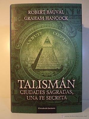 TALISMÁN. Ciudades sagradas, una fe secreta. BAUVAL, Robert. HANCOCK, Graham. Traducci&...