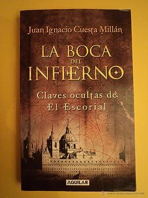 LA BOCA DEL INFIERNO. Claves ocultas de El Escorial. CUESTA MILLÁN, Juan Ignacio. ...