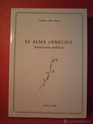 EL ALMA OFRECIDA. Variaciones poéticas. LLEDÓ MERINO, Conchita. Sueca, 2003. 301 p&...